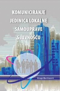 """Naslovnica Komuniciranje jedinica lokalne samouprave s javnošću"""" mr.sc. Drago Martinović"""